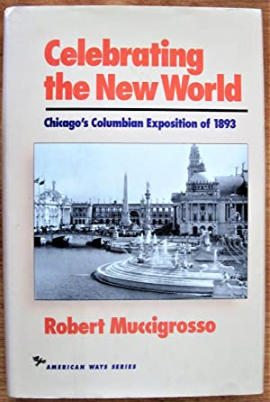 Celebrating the New World. Chicago's Columbian Exposition: Muccigrosso, Robert