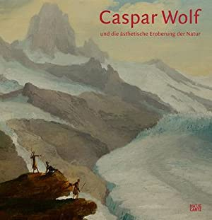 Caspar Wolf (1735-1783) und die ästhetische Eroberung: Bodo Brinkmann,Andreas Beyer,Viktoria