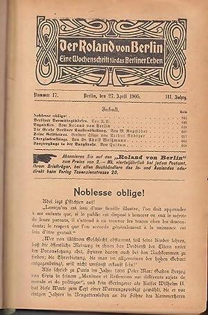 Seller image for Der Roland : Eine Wochenschrift für das Berliner Leben. III. Jahrgang mit Heften aus dem Zeitraum April 1904 - September 1905. Eingebunden sind: Nr. 17, April 1904 / Nr. 20, 18. Mai 1905 / Nr. 26 vom 29. Juni 1905 / Nr. 28 vom 13. Juli 1905 / Nr. 29 vom 20. Juli 1905 - Nr 31 vom 3. August 1905 / Nr. 34 vom 24. August 1905 - Nr. 39 vom 28. September 1905. for sale by Antiquariat Carl Wegner
