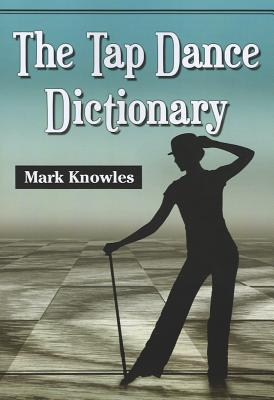 The Tap Dance Dictionary (Paperback or Softback): Knowles, Mark