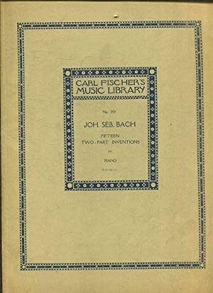 CARL FISCHER'S MUSIC LIBRARY No. 254 JOH. SEB. BACH. FIFTEEN TWO-PART INVENTIONS FOR PIANO. PART ...