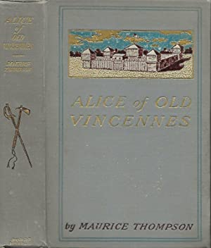ALICE OF OLD VINCENNES.: Thompson, Maurice.