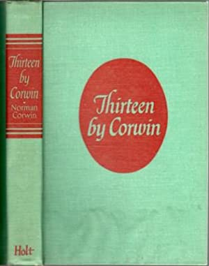 Thirteen by Corwin. Radio Dramas by Norman: Corwin, Norman