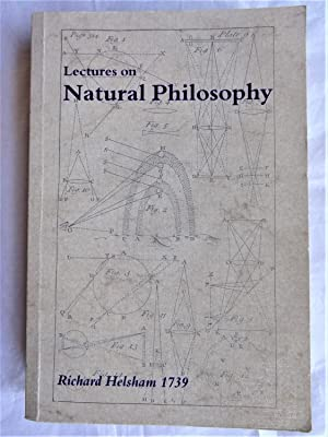 A COURSE OF LECTURES IN NATURAL PHILOSOPHY: HELSHAM, Richard, ed.