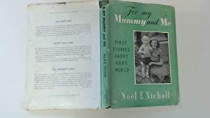 For my Mummy and me: First stories about God's world: Nicholl, Noel Elizabeth