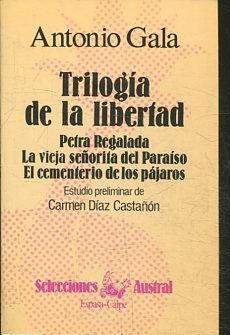 TRILOGIA DE LA LIBERTAD. PETRA REGALADA. LA: GALA Antonio.