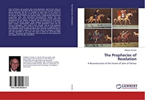 The Prophecies of Revelation : A Reconstruction of the Visions of John of Patmos: Adelbert Scholtz