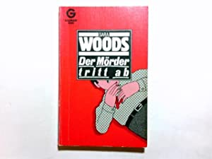 Der Mörder tritt ab. Kriminalroman.: Woods, Sara: