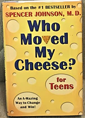 Who Moved My Cheese? For Teens: Spencer Johnson, M.D.