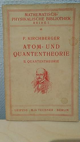 Atom- und Quantentheorie. Teil II: Quantentheorie (Mathematisch-physikalische: Kirchberger, Dr. P.: