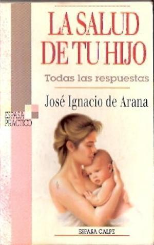 LA SALUD DE TU HIJO: De Arana,José Ignacio