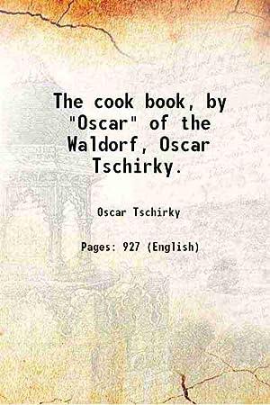 "The cook book, by ""Oscar"" of the: Oscar Tschirky"