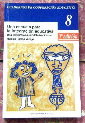 UNA ESCUELA PARA LA INTEGRACION EDUCATIVA. CUADERNOS: PORRAS VALLEJO, RAMON.