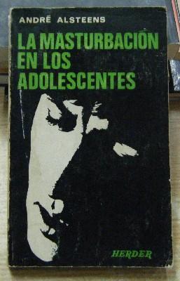 LA MASTURBACION EN LOS ADOLESCENTES.: ALSTEENS, ANDRE.