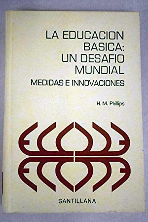 La educación básica: un desafio mundial, medidas: Phillips, H. M.