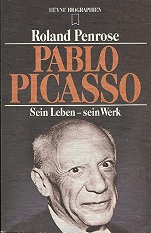 Pablo Picasso : sein Leben - sein: Penrose, Roland: