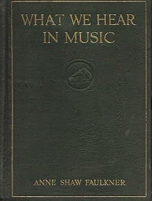 WHAT WE HEAR IN MUSIC.: Faulkner, Anne Shaw.