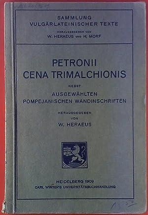 Petronii cena Trimalchionis nebst ausgewählten Pompejanischen Wandinschriften. Sammlung ...