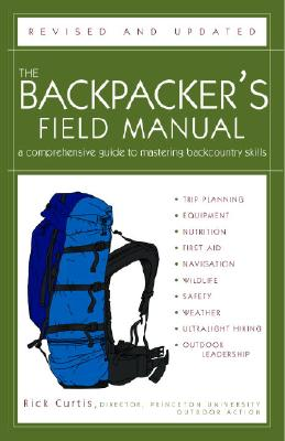 The Backpacker's Field Manual, Revised and Updated: Curtis, Rick