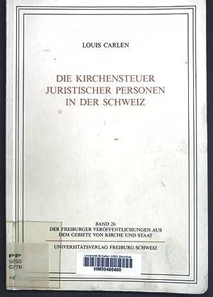 Die Kirchensteuer juristischer Personen in der Schweiz;: Carlen, Louis: