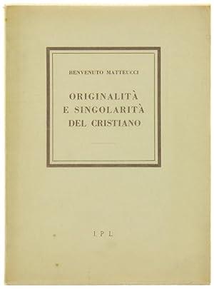 ORIGINALITA' E SINGOLARITA'DEL CRISTIANO.: Matteucci Benvenuto.