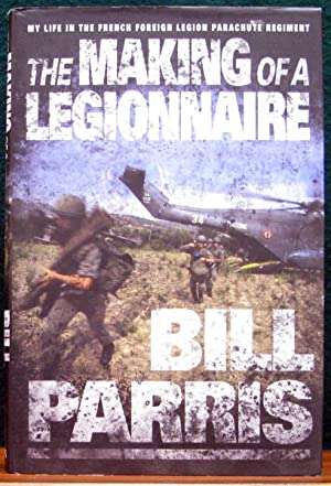 THE MAKING OF A LEGIONNAIRE. My life: PARRIS, Bill.