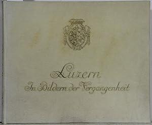 Luzern in Bildern der Vergangenheit.: Müller, Kuno: