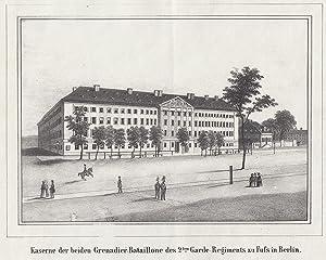 Kaserne der beiden Grenadier - Bataillone des 2ten Garde- Regiments zu Fuss in Berlin.: Berlin - ...