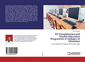 ICT Competencies and Teacher Education Programme in Colleges of Education : A Case Study of FCT ...