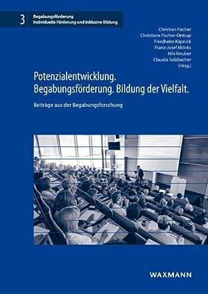 Potenzialentwicklung. Begabungsförderung. Bildung der Vielfalt. : Beiträge aus der ...