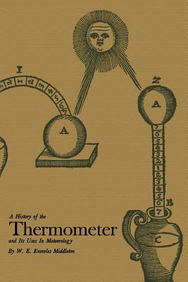 A History of the Thermometer and Its: Middleton, W. E.