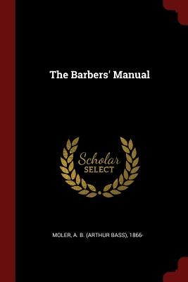 The Barbers' Manual (Paperback or Softback): Moler, A. B.