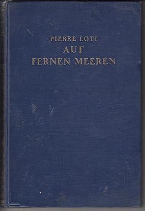 Auf fernen Meeren. Tagebuchfragmente und Briefe.: Loti, Pierre (Hg.