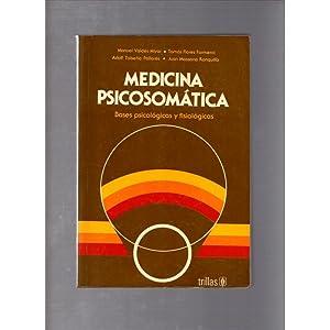 Medicina psicosomática Bases psicológicas y fisiológicas / Manuel Valdés Miyar