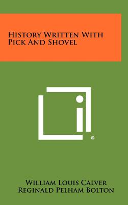 History Written with Pick and Shovel (Hardback: Calver, William Louis