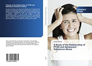 A Study of the Relationship of PTSD and Adolescent Substance Abuse: Susan Jacob