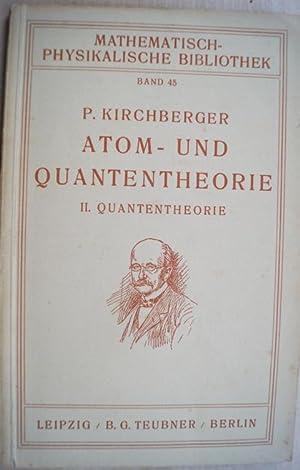 Atom- und Quantentheorie. Teil II: Quantentheorie. Mit: Kirchberger, P.: