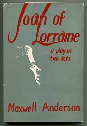 JOAN OF LORRAINE. A Play in Two: Anderson, Maxwell