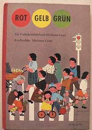 Rot - Gelb - Grün. Ein Verkehrsbilderbuch: Eva Rechlin/Marianne Cruse