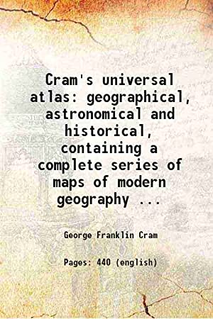 Cram's universal atlas geographical, astronomical and historical,: George Franklin Cram