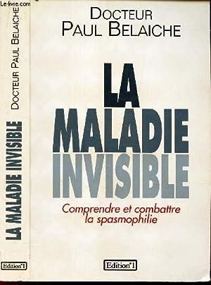 LA MALADIE INVISIBLE - Comprendre et combattre: BELAICHE PAUL (DOCTEUR)