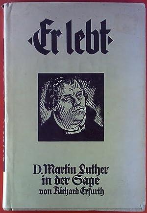 Er lebt. D. Martin Luther in der Sage. Eichblatts Deutscher Sagenschatz, Band 21.: Richard Erfurth