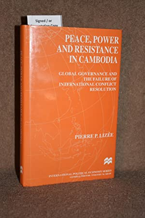 Peace, Power and Resistance in Cambodia; Global Governance and the Failure of International Confl...