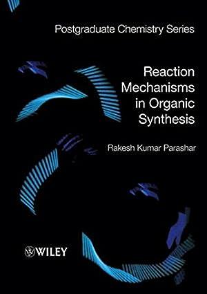 Reaction Mechanisms in Organic Synthesis: Parashar, Rakesh Kumar