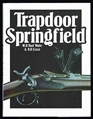 Trapdoor Springfield: The United States Springfield Single-Shot: Waite, M. D.