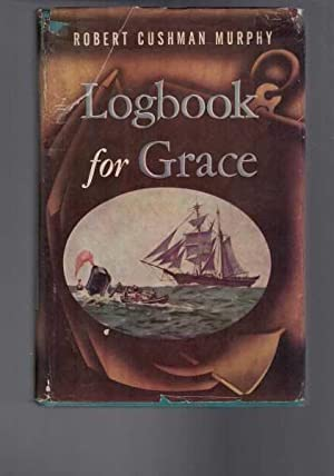 Logbook for Grace - Whaling Brig Daisy: Robert Cushman Murphy
