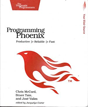 Programming Phoenix: Productive, Reliable, Fast: McCord, Chris; Tate,