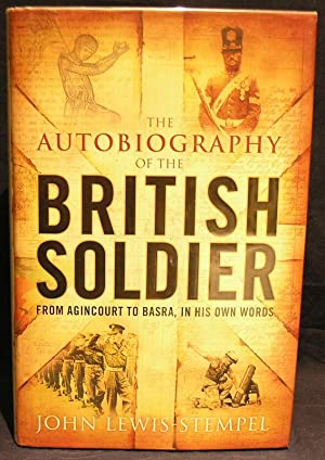 Autobiography of the British Soldier: From Agincourt to Basra in His Own Words