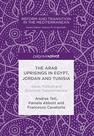 The Arab Uprisings in Egypt, Jordan and Tunisia : Social, Political and Economic Transformations: ...