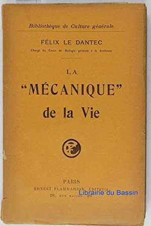 La Mécanique de la vie: Félix Le Dantec